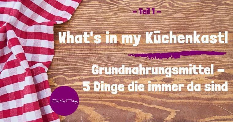 What's in my Küchenkastl – Mein Vorratsschrank Teil 1 – Grundnahrungsmittel